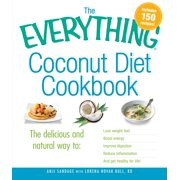 The Everything Coconut Diet Cookbook : The delicious and natural way to, lose weight fast, boost energy, improve digestion, reduce inflammation and get healthy for life