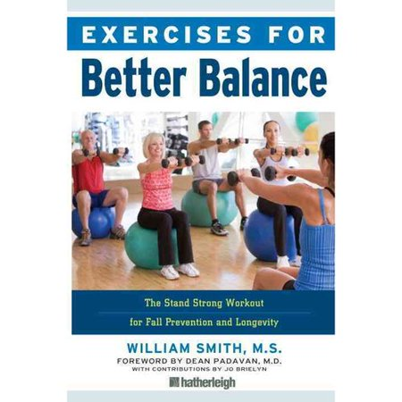 Exercises for Better Balance: The Stand Strong Workout for Fall Prevention and Longevity by