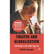 Theatre and Globalization: Irish Drama in the Celtic Tiger Era (Hardcover)