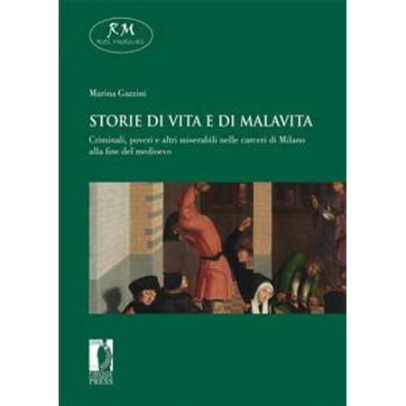 Storie di vita e di malavita. Criminali, poveri e altri miserabili nelle carceri di Milano alla fine del medioevo - eBook