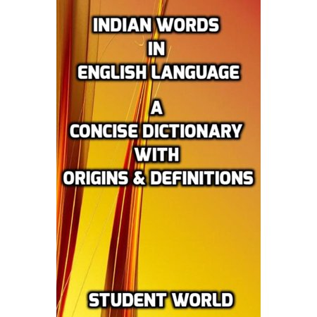 Indian Words in English Language: A Concise Dictionary With Origins & Definitions -