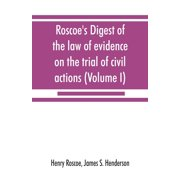 Roscoe's Digest of the law of evidence on the trial of civil actions (Volume I)