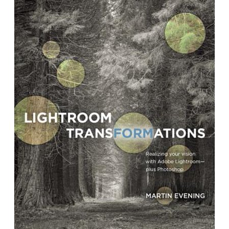 Lightroom Transformations : Realizing Your Vision with Adobe Lightroom Plus