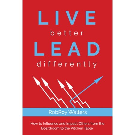 Boardroom Table - Live Better Lead Differently: How to Influence and Impact Others from the Boardroom to the Kitchen Table (Paperback)