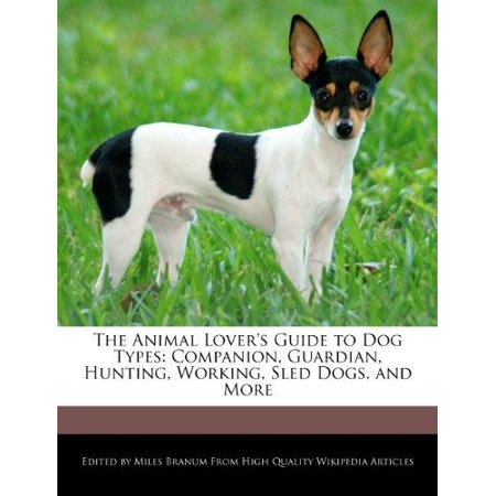 The Animal Lovers Guide To Dog Types  Companion  Guardian  Hunting  Working  Sled Dogs  And More