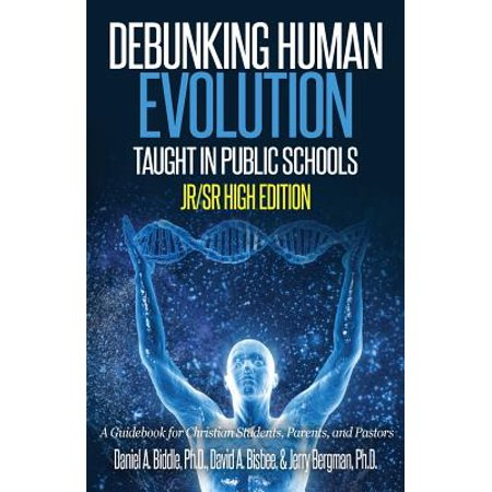 - Debunking Human Evolution Taught in Public Schools - Junior/Senior High Edition : A Guidebook for Christian Students, Parents, and Pastors