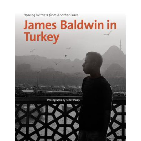 James Baldwin in Turkey : Bearing Witness from Another (Wayne Davis A View From Another Place)