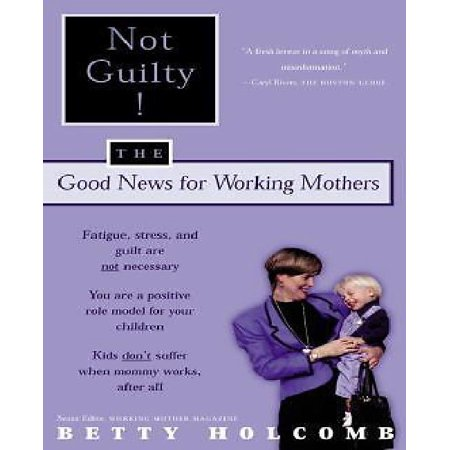 Not Guilty   The Good News For Working Mothers