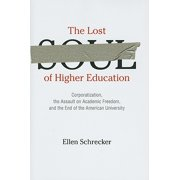 The Lost Soul of Higher Education : Corporatization, the Assault on Academic Freedom, and the End of the American University