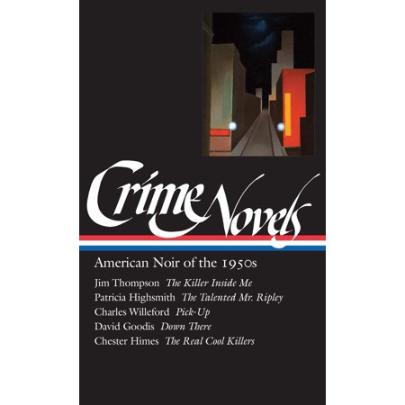 Crime Novels: American Noir of the 1950s (LOA #95) : The Killer Inside Me / The Talented Mr. Ripley / Pick-Up / Down There / The Real  Cool
