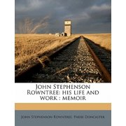 John Stephenson Rowntree : His Life and Work: Memoir