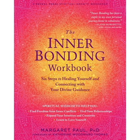 The Inner Bonding Workbook : Six Steps to Healing Yourself and Connecting with Your Divine (List The Six Steps Of The Scientific Method)