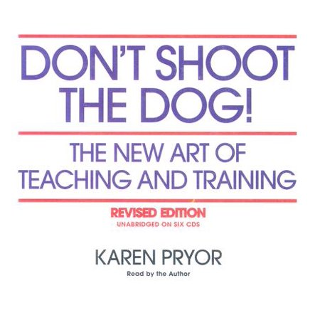 Don't Shoot the Dog! : The New Art of Teaching and