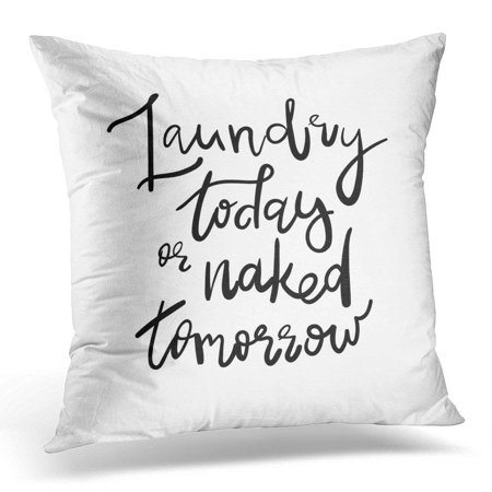 Ge Wall Case - ARHOME Black Wall Laundry Today Naked Tomorrow Decal Sticker Room Saying Handwritten Quote Prints Hand Lettering Pillow Case Pillow Cover 20x20 inch