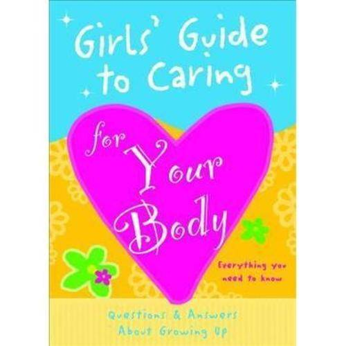 Girls' Guide to Caring for Your Body: Helpful Advice for Growing Up