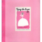 Tying the Knot : The Complete Wedding Organizer
