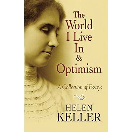 The World I Live in and Optimism : A Collection of