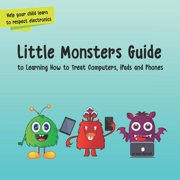 Little Monsters Guide: To Learning How to Treat Computers, Ipads and Phones (Paperback)