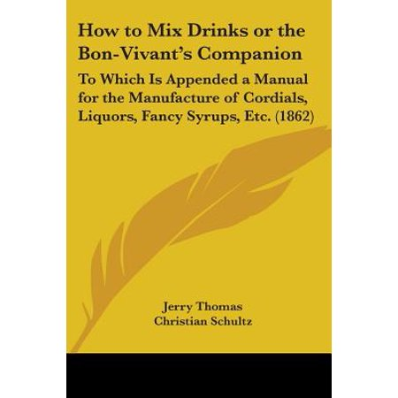 How to Mix Drinks or the Bon-Vivant's Companion : To Which Is Appended a Manual for the Manufacture of Cordials, Liquors, Fancy Syrups, Etc. (1862) - Food And Drink Fancy Dress Costumes