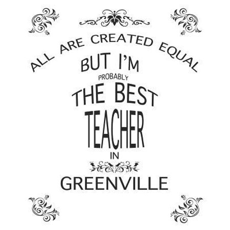 Teacher Lesson Planner : All Are Created Equal But I'm Probably the Best Teacher in Greenville: Great Teachers Gift for the Best Teacher Planner, Custom Teacher Planner, Weekly Lesson Plans
