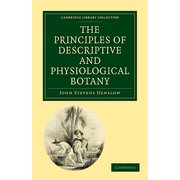 The Principles of Descriptive and Physiological Botany