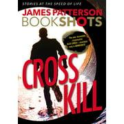 Cross Kill : An Alex Cross Story