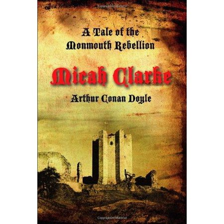 Micah Clarke  A Tale Of The Monmouth Rebellion
