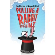 Pulling a Rabbit Out of a Hat: The Making of Roger Rabbit (Paperback)