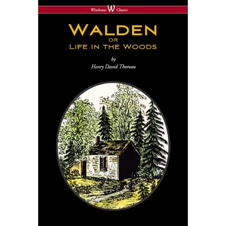 WALDEN or Life in the Woods (Wisehouse Classics Edition) -