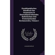 Enzyklopadisches Handbuch Des Gesammten in Deutschland Geltenden Katholischen Und Protestantischen Kirchenrechts, Volume 1