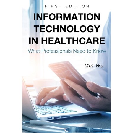 Information Technology in Healthcare : What Professionals Need to Know