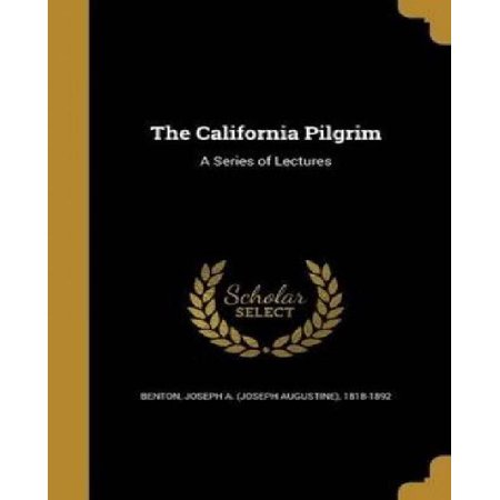 The California Pilgrim: A Series of Lectures - image 1 of 1