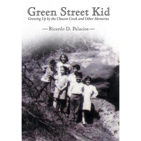 Green Street Kid : Growing Up by the Chacon Creek and Other Memories