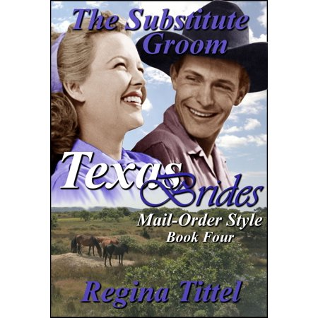 The Substitute Groom (Texas Brides Mail-Order Style Book 4) - - Alternative Bride