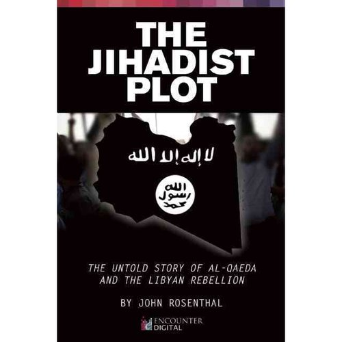 The Jihadist Plot: The Untold Story of Al-Qaeda And The Libyan Rebellion
