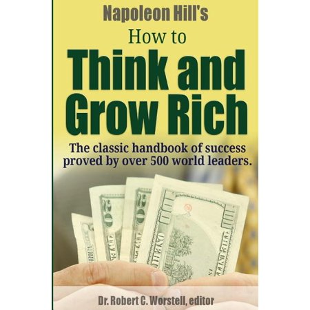 Image of Napoleon Hill's How to Think and Grow Rich - The Classic Handbook of Success Proved By Over 500 World Leaders. (Paperback)