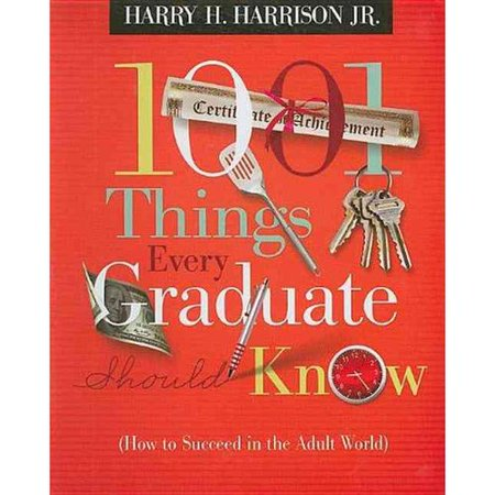 1001 Things Every Graduate Should Know: How to Succeed in the Adult World by