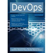 Devops : High-Impact Strategies - What You Need to Know: Definitions, Adoptions, Impact, Benefits, Maturity, Vendors