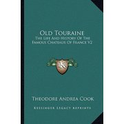 Old Touraine : The Life and History of the Famous Chateaux of France V2