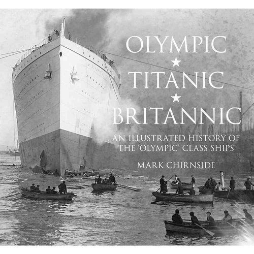Olympic, Titanic, Britannic: An Illustrated History of the 'Olympic' Class Ships