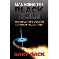 Managing the Black Hole: The Executive's Guide to Software Project Risk (Paperback)