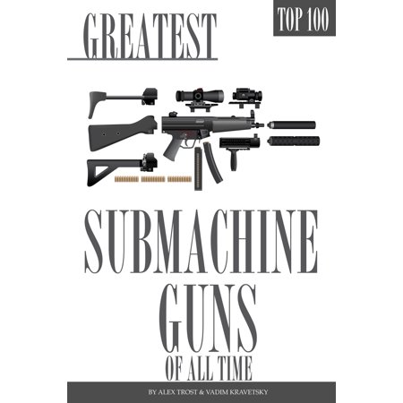 Greatest Submachine Guns of All Time Top 100 - eBook (Mp7 Submachine Gun)