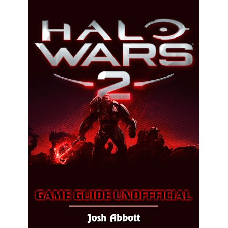 Halo Wars 2 Game Guide Unofficial - eBook ()