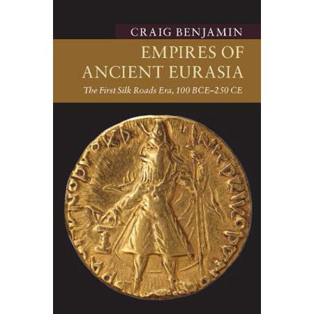 - Empires of Ancient Eurasia : The First Silk Roads Era, 100 Bce - 250 Ce