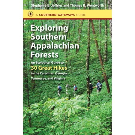 Southern Gateways Guides: Exploring Southern Appalachian Forests : An Ecological Guide to 30 Great Hikes in the Carolinas, Georgia, Tennessee, and Virginia (Paperback)
