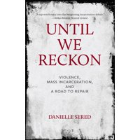 Until We Reckon: Violence, Mass Incarceration, and a Road to Repair (Hardcover)