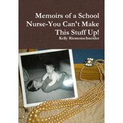 Memoirs of a School Nurse-You Can't Make This Stuff Up!