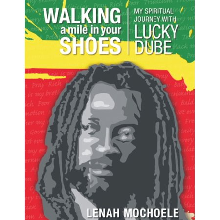 Walking a Mile In Your Shoes: My Spiritual Journey With Lucky Dube -