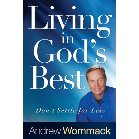 Living in God's Best : Don't Settle for Less