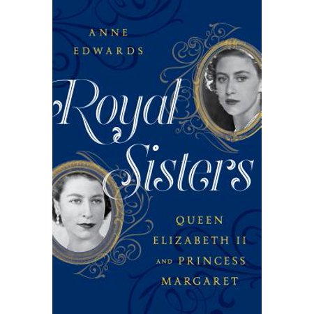 Royal Sisters : Queen Elizabeth II and Princess - Royal Queen Elizabeth